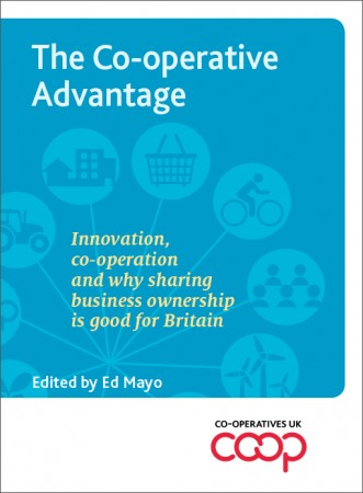 The Co-operative Advantage, edited by Ed Mayo, was published in 2015 by Co-operative UK