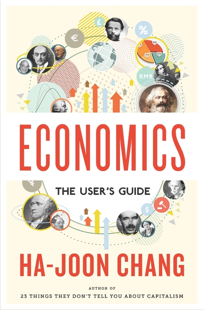 Economics: The User's Guide by Ha-Joon Chang is published by Bloomsbury Press on 26 August 2014